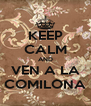 KEEP CALM AND VEN A LA COMILONA - Personalised Poster A4 size