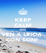 KEEP CALM AND VEN A LEIOA  CON SONI  - Personalised Poster A4 size
