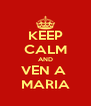 KEEP CALM AND VEN A  MARIA - Personalised Poster A4 size