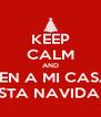 KEEP CALM AND VEN A MI CASA ESTA NAVIDAD - Personalised Poster A4 size