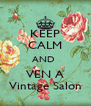 KEEP CALM AND  VEN A Vintage Salon - Personalised Poster A4 size