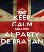 KEEP CALM AND VEN AL PARTY DE BRAYAN - Personalised Poster A4 size