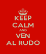KEEP CALM AND VEN AL RUDO - Personalised Poster A4 size