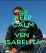 KEEP CALM AND VEN  ISABELITA - Personalised Poster A4 size