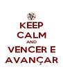KEEP CALM AND VENCER E AVANÇAR - Personalised Poster A4 size
