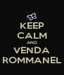 KEEP CALM AND VENDA ROMMANEL - Personalised Poster A4 size