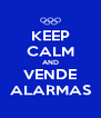 KEEP CALM AND VENDE ALARMAS - Personalised Poster A4 size