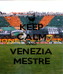 KEEP CALM AND VENEZIA MESTRE - Personalised Poster A4 size