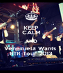 KEEP CALM AND Venezuela Wants  BTR Tour 2013 - Personalised Poster A4 size