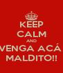 KEEP CALM AND VENGA ACÁ  MALDITO!! - Personalised Poster A4 size