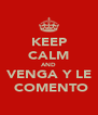 KEEP CALM AND VENGA Y LE  COMENTO - Personalised Poster A4 size