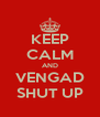 KEEP CALM AND VENGAD SHUT UP - Personalised Poster A4 size