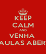 KEEP CALM AND VENHA  AS AULAS ABERTAS - Personalised Poster A4 size