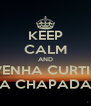 KEEP CALM AND VENHA CURTIR A CHAPADA - Personalised Poster A4 size