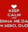 KEEP CALM AND VENHA ME DAR UM XERO, DUDA - Personalised Poster A4 size