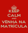 KEEP CALM AND VENHA NA MATRÍCULA - Personalised Poster A4 size