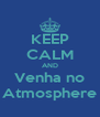 KEEP CALM AND Venha no Atmosphere - Personalised Poster A4 size