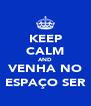 KEEP CALM AND VENHA NO ESPAÇO SER - Personalised Poster A4 size