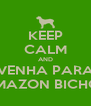 KEEP CALM AND VENHA PARA AMAZON BICHOS - Personalised Poster A4 size