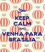 KEEP CALM AND VENHA PARA BRASÍLIA - Personalised Poster A4 size