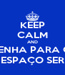 KEEP CALM AND VENHA PARA O  ESPAÇO SER - Personalised Poster A4 size