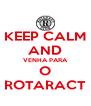 KEEP CALM AND VENHA PARA O ROTARACT - Personalised Poster A4 size