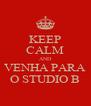 KEEP CALM AND VENHA PARA O STUDIO B - Personalised Poster A4 size