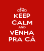 KEEP CALM AND VENHA PRA CÁ - Personalised Poster A4 size