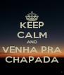 KEEP CALM AND VENHA PRA CHAPADA - Personalised Poster A4 size
