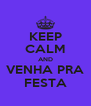 KEEP CALM AND VENHA PRA FESTA - Personalised Poster A4 size