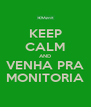 KEEP CALM AND VENHA PRA MONITORIA - Personalised Poster A4 size