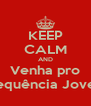 KEEP CALM AND Venha pro Frequência Jovem - Personalised Poster A4 size