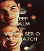 KEEP CALM AND VENHA SER O MEU PATCH - Personalised Poster A4 size