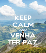 KEEP CALM AND VENHA TER PAZ - Personalised Poster A4 size