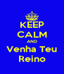 KEEP CALM AND Venha Teu Reino - Personalised Poster A4 size