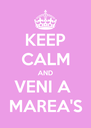KEEP CALM AND VENI A  MAREA'S - Personalised Poster A4 size