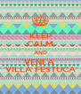 KEEP CALM AND VENI A  VILLA FESTUCA - Personalised Poster A4 size