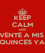 KEEP CALM AND VENTE A MIS  QUINCES YA - Personalised Poster A4 size