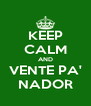 KEEP CALM AND VENTE PA' NADOR - Personalised Poster A4 size