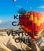 KEEP CALM AND VENTURE ON!! - Personalised Poster A4 size