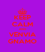 KEEP CALM AND VENVIA GNAMO - Personalised Poster A4 size