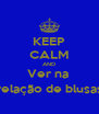 KEEP CALM AND Ver na  relação de blusas - Personalised Poster A4 size