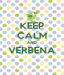 KEEP CALM AND VERBENA  - Personalised Poster A4 size