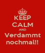 KEEP CALM AND Verdammt nochmal!! - Personalised Poster A4 size