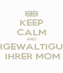 KEEP CALM AND VERGEWALTIGUNG  IHRER MOM - Personalised Poster A4 size