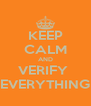 KEEP CALM AND VERIFY  EVERYTHING - Personalised Poster A4 size