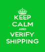 KEEP CALM AND VERIFY SHIPPING - Personalised Poster A4 size