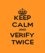 KEEP CALM AND VERIFY TWICE - Personalised Poster A4 size