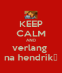 KEEP CALM AND verlang  na hendrik♡ - Personalised Poster A4 size