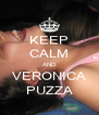 KEEP CALM AND VERONICA PUZZA - Personalised Poster A4 size